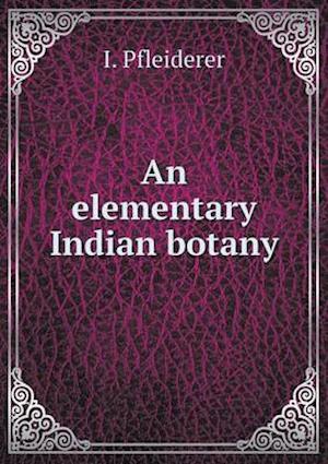 An Elementary Indian Botany af I. Pfleiderer