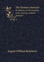 The German Character Its Influence on the Formation of the American National Character af August William Reinhard