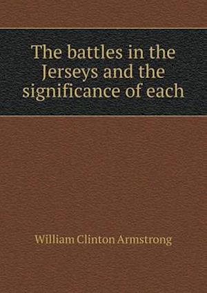The Battles in the Jerseys and the Significance of Each af William Clinton Armstrong