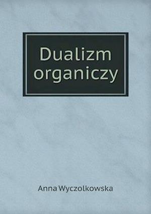 Dualizm Organiczy af Anna Wyczolkowska