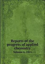 Reports of the Progress of Applied Chemistry Volume 6. 1921 af Society Of Chemical Industry