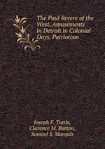 The Paul Revere of the West. Amusements in Detroit in Colonial Days. Patriotism af Clarence M. Burton, Joseph F. Tuttle, Samuel S. Marquis