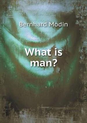 What Is Man? af Bernhard Modin