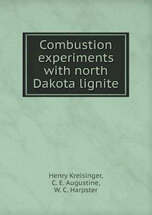 Combustion Experiments with North Dakota Lignite af Henry Kreisinger