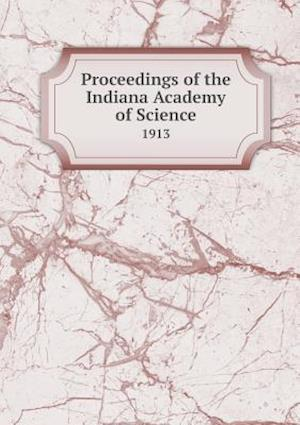 Proceedings of the Indiana Academy of Science 1913 af H. E. Barnard