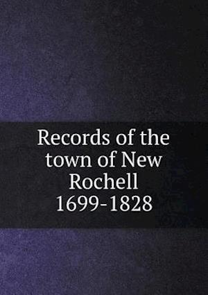 Records of the Town of New Rochell 1699-1828 af Jeanne a. Forbes