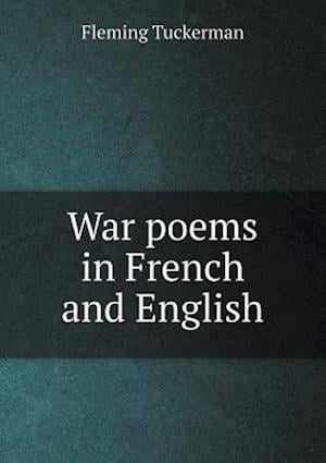 War Poems in French and English af Fleming Tuckerman