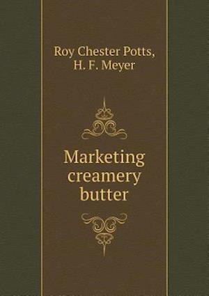 Marketing Creamery Butter af H. F. Meyer, Roy Chester Potts
