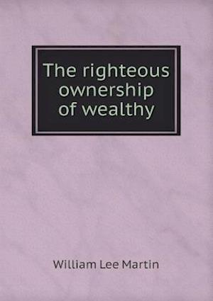 The Righteous Ownership of Wealthy af William Lee Martin