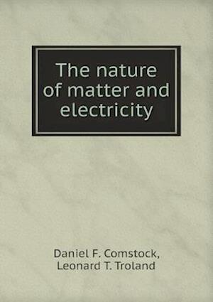 The Nature of Matter and Electricity af Leonard T. Troland, Daniel F. Comstock