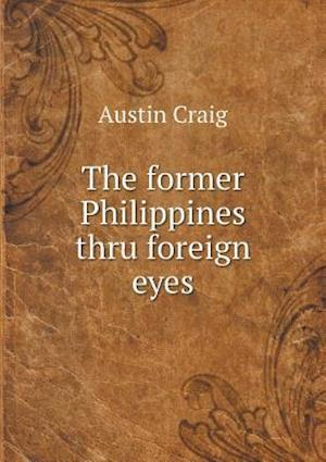 The Former Philippines Thru Foreign Eyes af Austin Craig