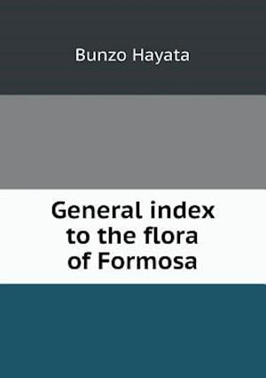 General Index to the Flora of Formosa af Bunzo Hayata