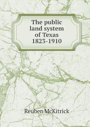 The Public Land System of Texas 1823-1910 af Reuben Mckitrick