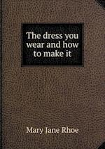 The Dress You Wear and How to Make It af Mary Jane Rhoe