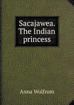 Sacajawea. the Indian Princess af Anna Wolfrom