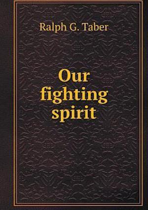 Our Fighting Spirit af Ralph G. Taber