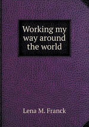 Working My Way Around the World af Lena M. Franck