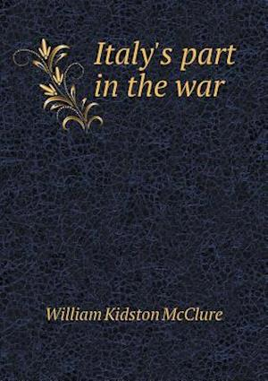 Italy's Part in the War af William Kidston Mcclure