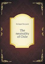 The Neutrality of Chile af Henry Edward Swinglehurst, Enrique Rocuant