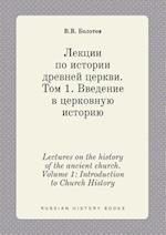 Lectures on the History of the Ancient Church. Volume 1 af V. V. Bolotov