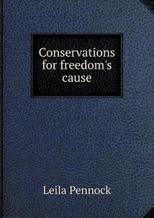 Conservations for Freedom's Cause af Leila Pennock