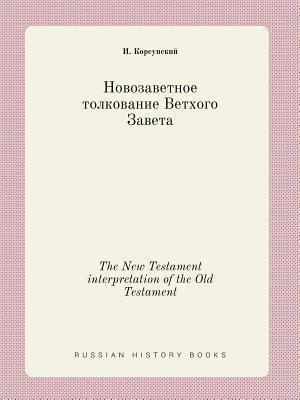 The New Testament Interpretation of the Old Testament af I. Korsunskij