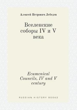 Ecumenical Councils, IV and V Century af A. P. Lebedev