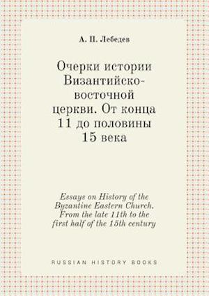 Essays on History of the Byzantine Eastern Church. from the Late 11th to the First Half of the 15th Century af A. P. Lebedev