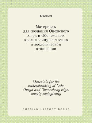 Materials for the Understanding of Lake Onega and Obonezhsky Edge. Mostly Zoologically af K. Kessler