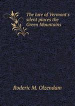 The Lure of Vermont's Silent Places the Green Mountains af Roderic M. Olzendam
