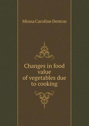Changes in Food Value of Vegetables Due to Cooking af Minna Caroline Denton