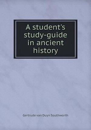 A Student's Study-Guide in Ancient History af Gertrude Van Duyn Southworth
