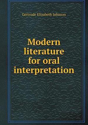 Modern Literature for Oral Interpretation af Gertrude Elizabeth Johnson