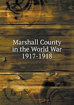 Marshall County in the World War 1917-1918 af Joseph a. Whitacre, W. J. Moore