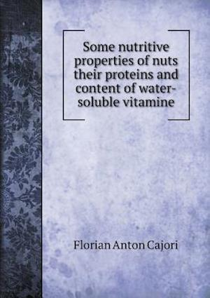 Some Nutritive Properties of Nuts Their Proteins and Content of Water-Soluble Vitamine af Florian Anton Cajori