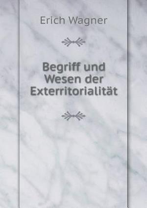 Begriff Und Wesen Der Exterritorialitat af Erich Wagner