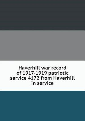 Haverhill War Record of 1917-1919 Patriotic Service 4172 from Haverhill in Service af Charles a. Richmond