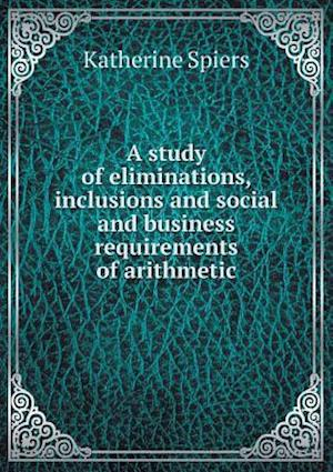 A Study of Eliminations, Inclusions and Social and Business Requirements of Arithmetic af Katherine Spiers