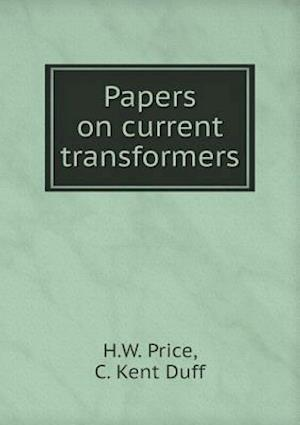 Papers on Current Transformers af C. Kent Duff, H. W. Price