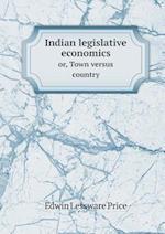 Indian Legislative Economics Or, Town Versus Country af Edwin Lessware Price