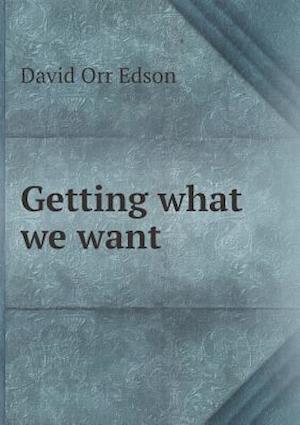 Getting What We Want af David Orr Edson