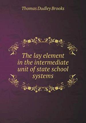 The Lay Element in the Intermediate Unit of State School Systems af Thomas Dudley Brooks