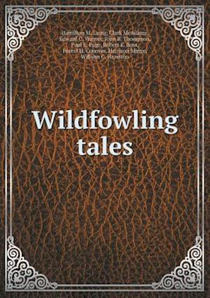 Wildfowling Tales af Clark McAdams, Paul E. Page, Hamilton M. Laing