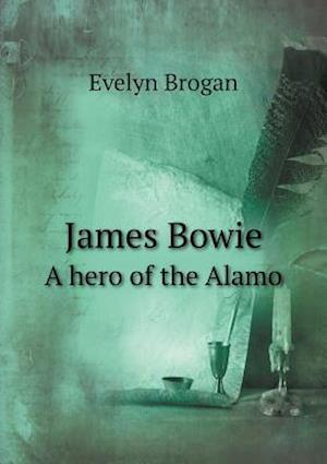 James Bowie a Hero of the Alamo af Evelyn Brogan