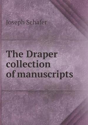 The Draper Collection of Manuscripts af Joseph Schafer