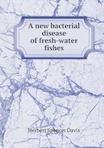 A New Bacterial Disease of Fresh-Water Fishes af Herbert Spencer Davis