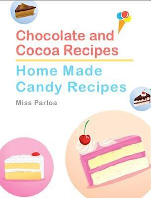 Chocolate and Cocoa Recipes and Home Made Candy Recipes af Miss Parloa