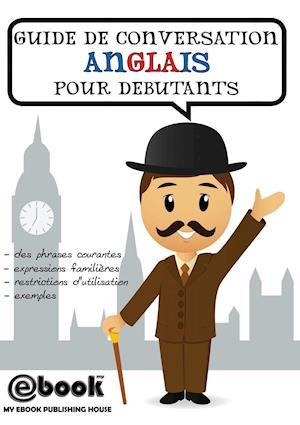 Guide de Conversation Anglais Pour Debutants af Publishing House My Ebook
