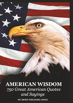 Bog, paperback American Wisdom - 750 Great American Quotes and Sayings af Publishing House My Ebook