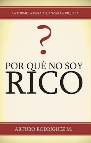 Por Que No Soy Rico? af Arturo  Rodriguez M.